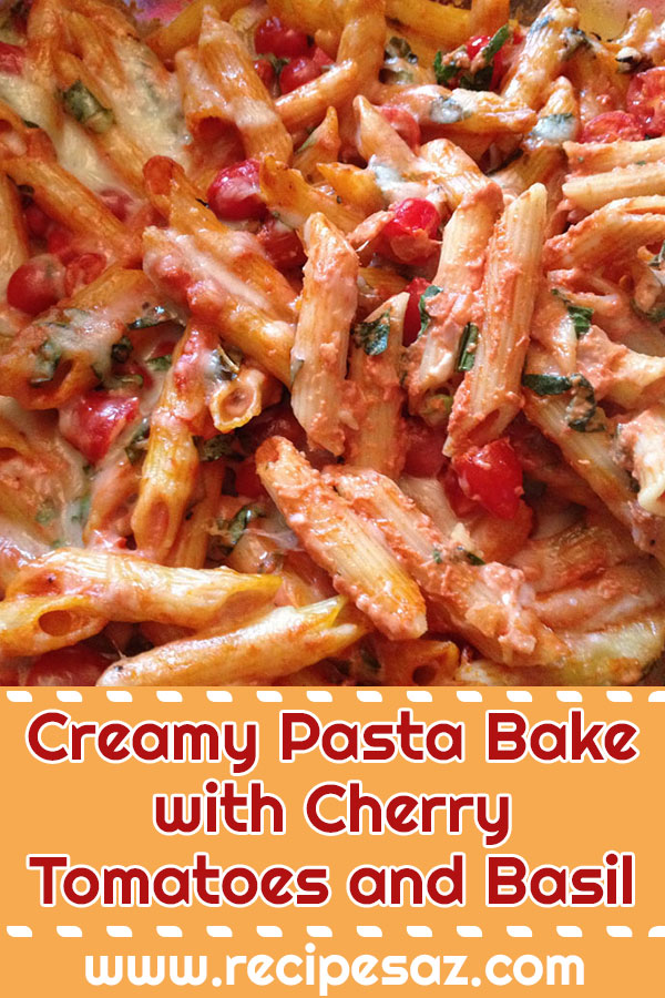 Creamy Pasta Bake with Cherry Tomatoes and Basil recipe
