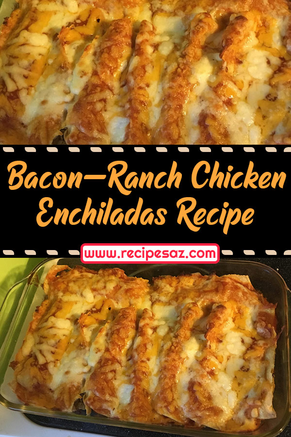 Bacon-Ranch Chicken Enchiladas Recipe
