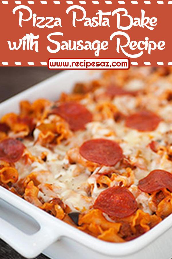 Pizza Pasta Bake with Sausage Recipe